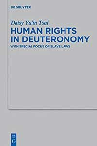 Human Rights in Deuteronomy: With Special Focus on Slave Laws Daisy Yulin Tsai